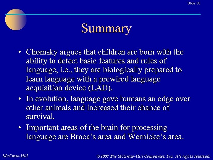 Slide 56 Summary • Chomsky argues that children are born with the ability to