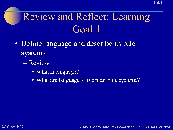 Slide 6 Review and Reflect: Learning Goal 1 • Define language and describe its