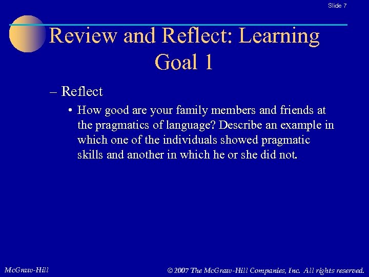 Slide 7 Review and Reflect: Learning Goal 1 – Reflect • How good are