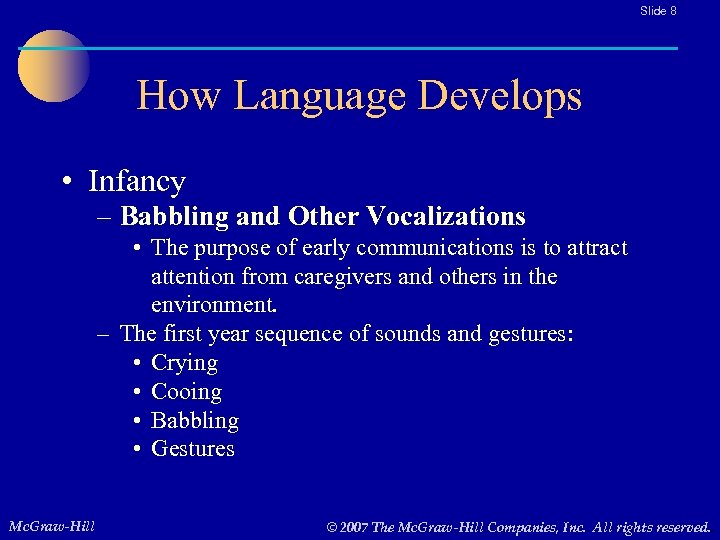 Slide 8 How Language Develops • Infancy – Babbling and Other Vocalizations • The