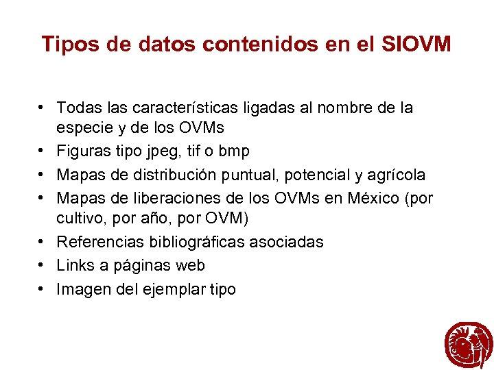 Tipos de datos contenidos en el SIOVM • Todas las características ligadas al nombre