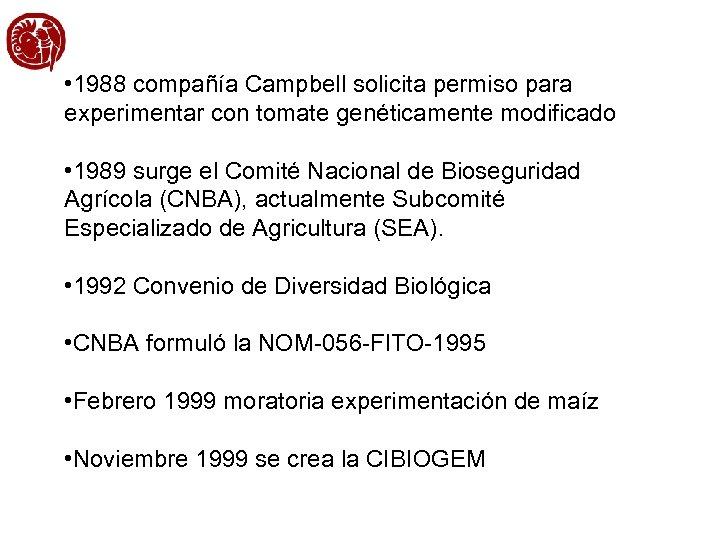• 1988 compañía Campbell solicita permiso para experimentar con tomate genéticamente modificado •