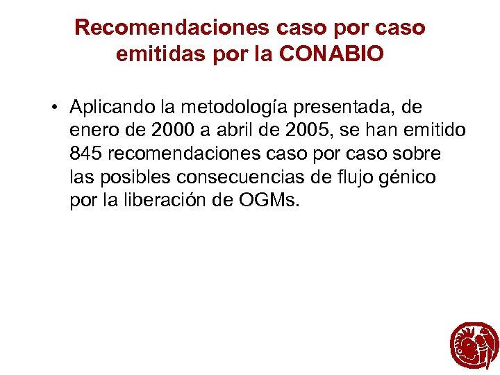 Recomendaciones caso por caso emitidas por la CONABIO • Aplicando la metodología presentada, de