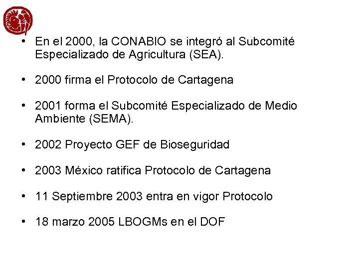 • En el 2000, la CONABIO se integró al Subcomité Especializado de Agricultura