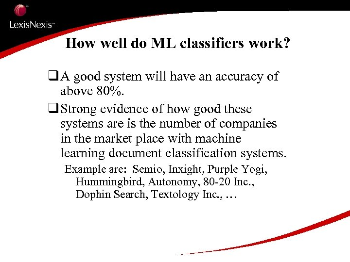 How well do ML classifiers work? q A good system will have an accuracy
