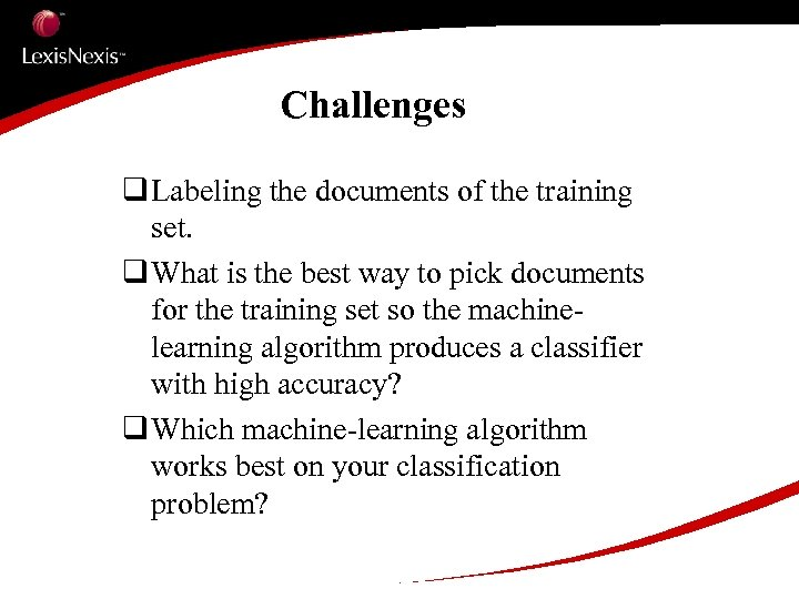 Challenges q Labeling the documents of the training set. q What is the best
