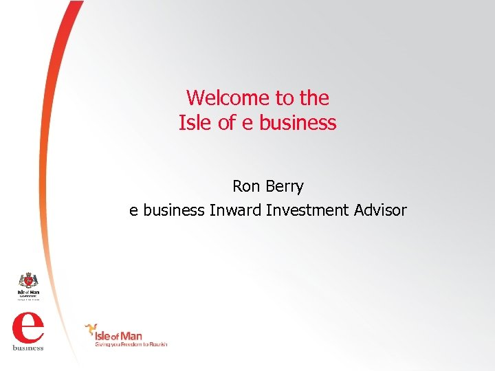 Welcome to the Isle of e business Ron Berry e business Inward Investment Advisor