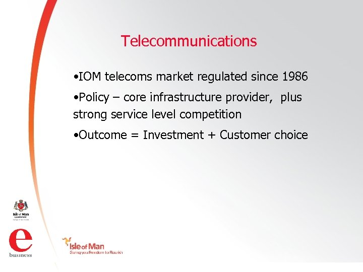 Telecommunications • IOM telecoms market regulated since 1986 • Policy – core infrastructure provider,