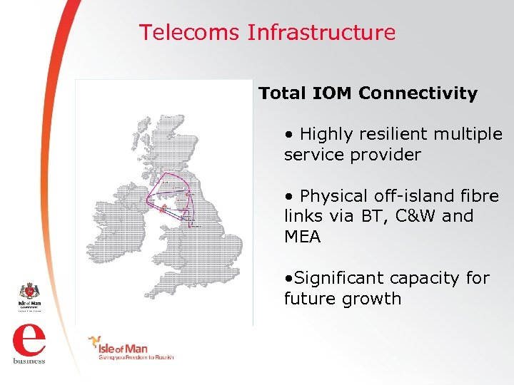 Telecoms Infrastructure Total IOM Connectivity • Highly resilient multiple service provider • Physical off-island