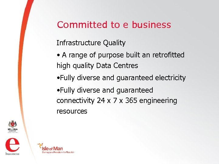 Committed to e business Infrastructure Quality • A range of purpose built an retrofitted