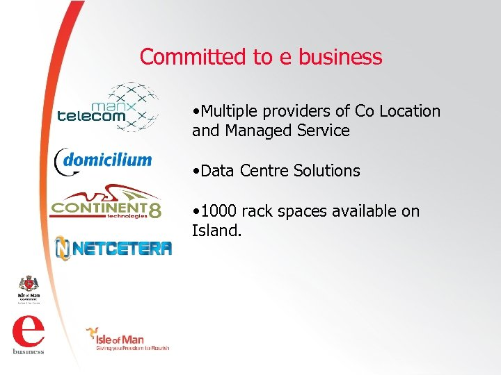 Committed to e business • Multiple providers of Co Location and Managed Service •
