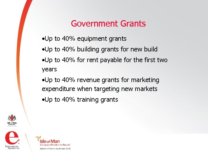 Government Grants • Up to 40% equipment grants • Up to 40% building grants