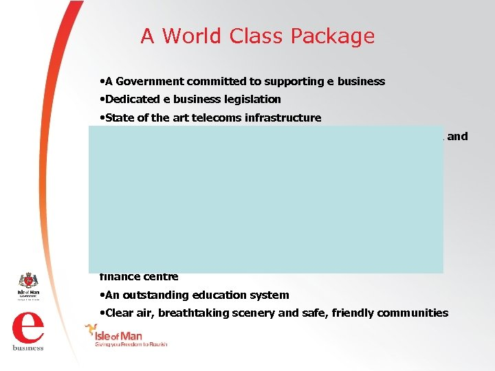 A World Class Package • A Government committed to supporting e business • Dedicated