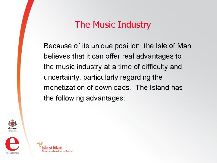 The Music Industry Because of its unique position, the Isle of Man believes that