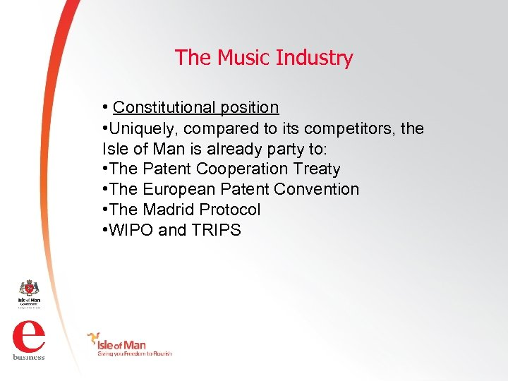 The Music Industry • Constitutional position • Uniquely, compared to its competitors, the Isle