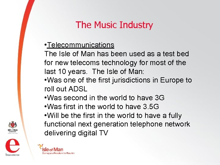 The Music Industry • Telecommunications The Isle of Man has been used as a