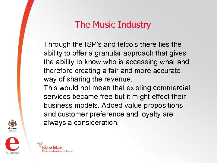 The Music Industry Through the ISP's and telco's there lies the ability to offer
