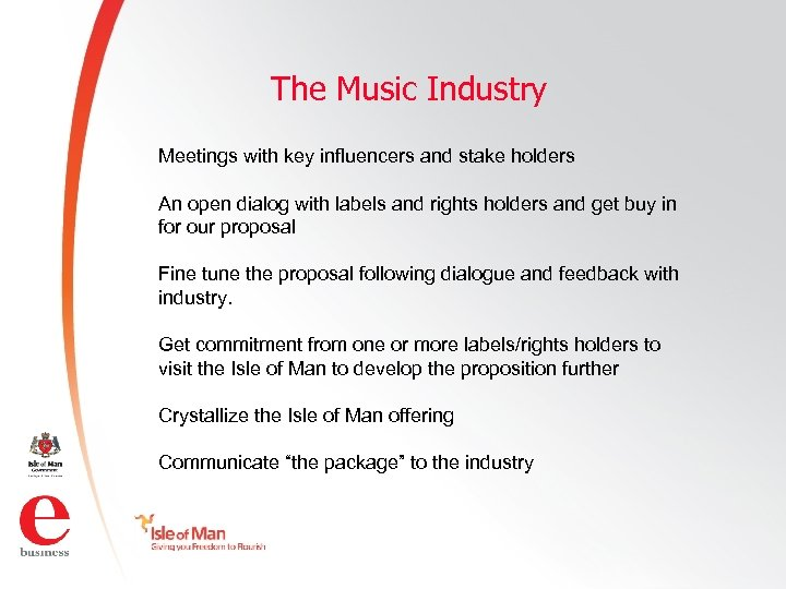 The Music Industry Meetings with key influencers and stake holders An open dialog with