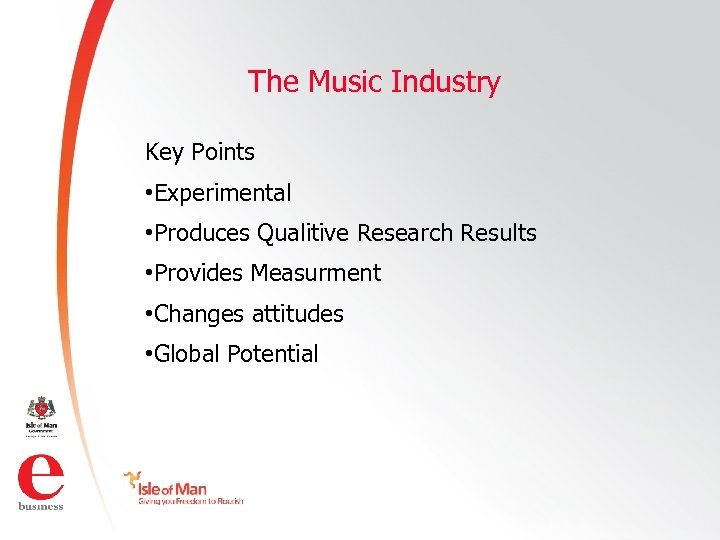 The Music Industry Key Points • Experimental • Produces Qualitive Research Results • Provides