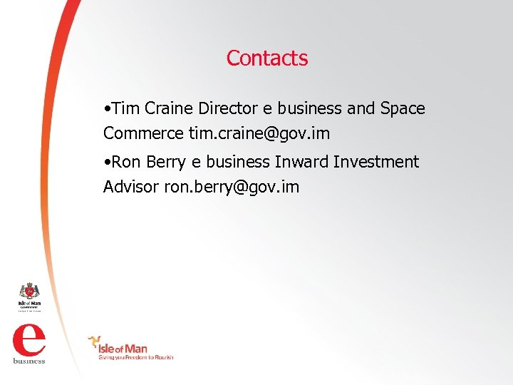 Contacts • Tim Craine Director e business and Space Commerce tim. craine@gov. im •