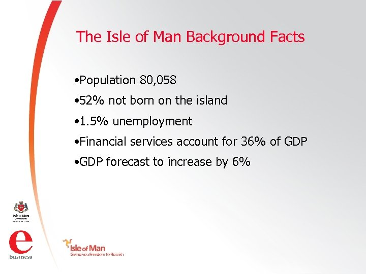 The Isle of Man Background Facts • Population 80, 058 • 52% not born