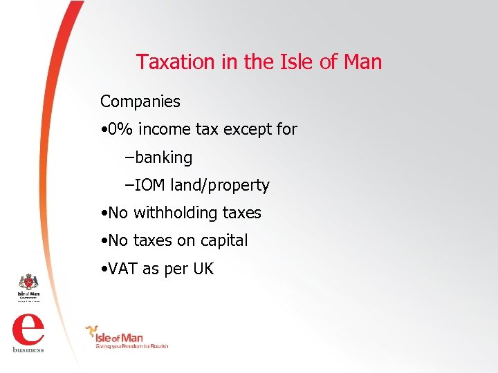 Taxation in the Isle of Man Companies • 0% income tax except for –banking