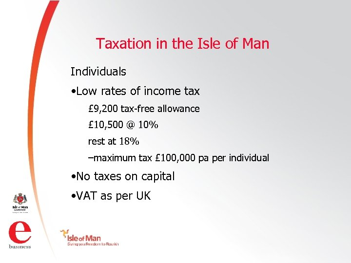Taxation in the Isle of Man Individuals • Low rates of income tax £