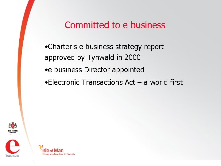 Committed to e business • Charteris e business strategy report approved by Tynwald in