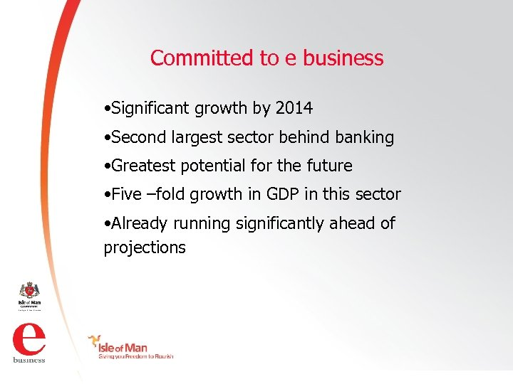 Committed to e business • Significant growth by 2014 • Second largest sector behind