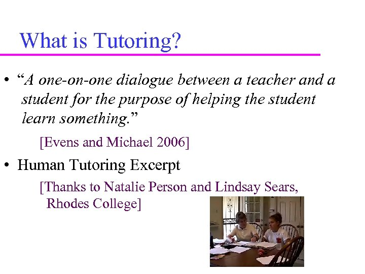 "What is Tutoring? • ""A one-on-one dialogue between a teacher and a student for"