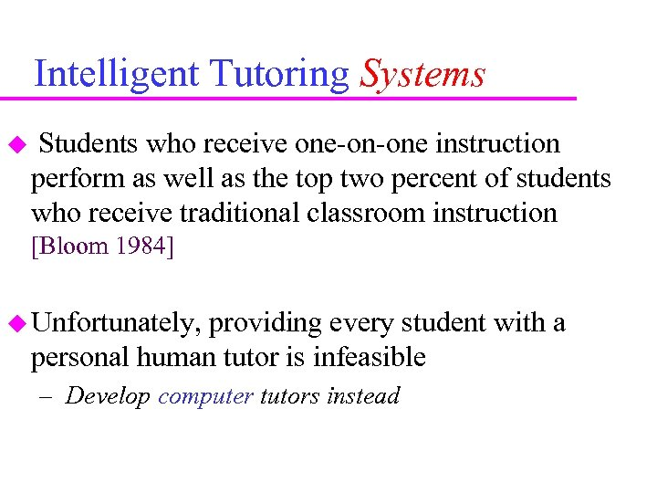 Intelligent Tutoring Systems Students who receive one-on-one instruction perform as well as the top