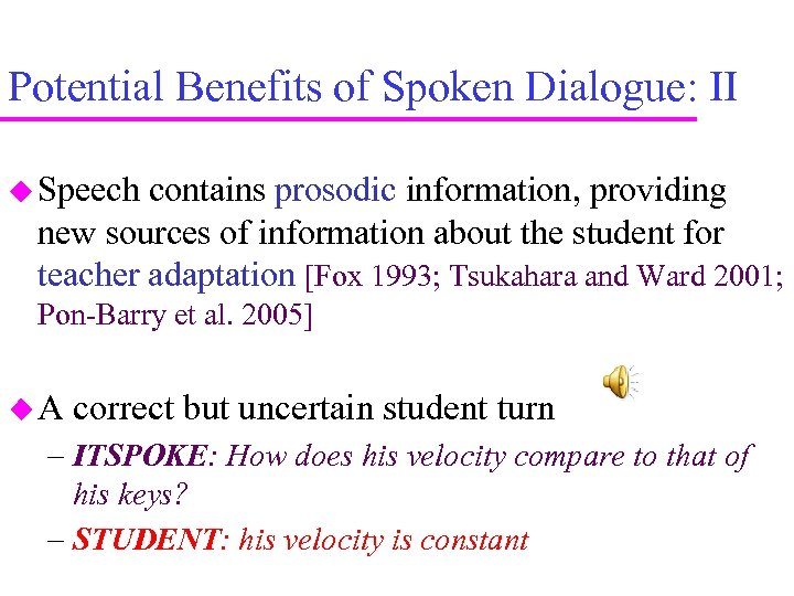 Potential Benefits of Spoken Dialogue: II Speech contains prosodic information, providing new sources of