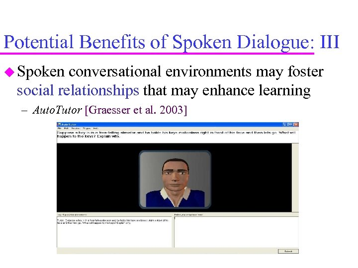 Potential Benefits of Spoken Dialogue: III Spoken conversational environments may foster social relationships that