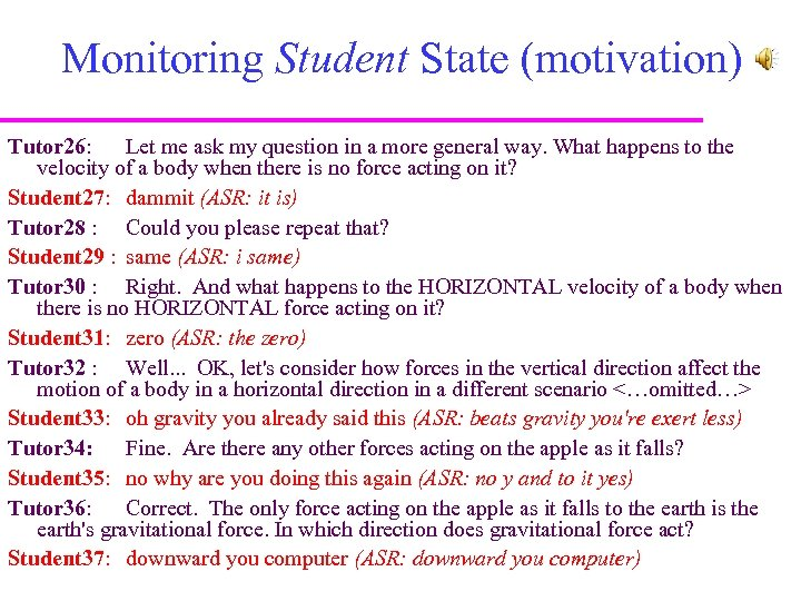 Monitoring Student State (motivation) Tutor 26: Let me ask my question in a more