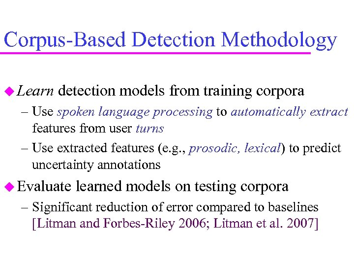Corpus-Based Detection Methodology Learn detection models from training corpora – Use spoken language processing