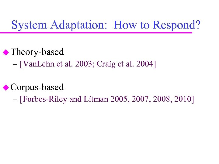 System Adaptation: How to Respond? Theory-based – [Van. Lehn et al. 2003; Craig et
