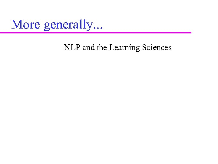 More generally. . . NLP and the Learning Sciences