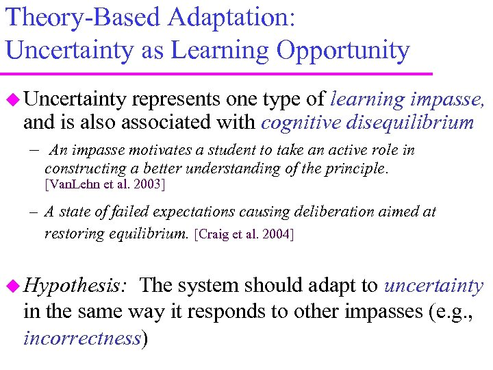 Theory-Based Adaptation: Uncertainty as Learning Opportunity Uncertainty represents one type of learning impasse, and