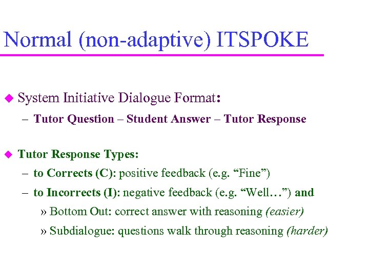 Normal (non-adaptive) ITSPOKE System Initiative Dialogue Format: – Tutor Question – Student Answer –