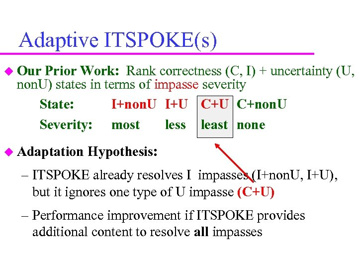 Adaptive ITSPOKE(s) Our Prior Work: Rank correctness (C, I) + uncertainty (U, non. U)
