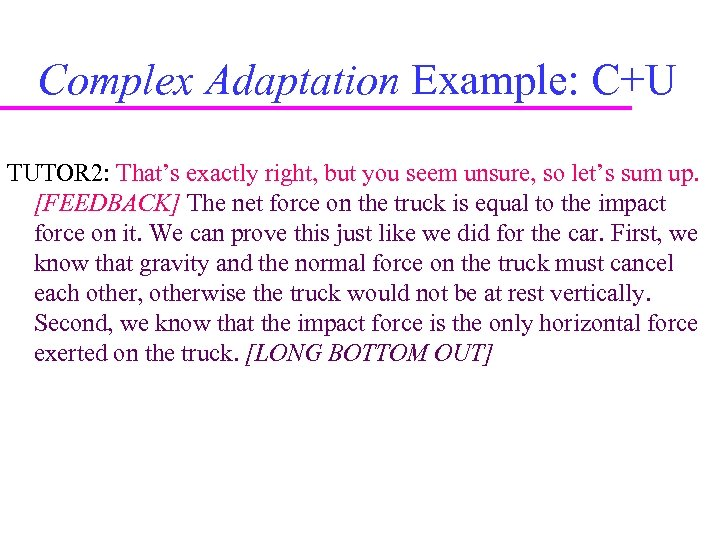 Complex Adaptation Example: C+U TUTOR 2: That's exactly right, but you seem unsure, so