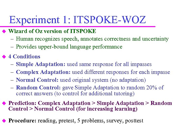 Experiment 1: ITSPOKE-WOZ Wizard of Oz version of ITSPOKE – Human recognizes speech, annotates