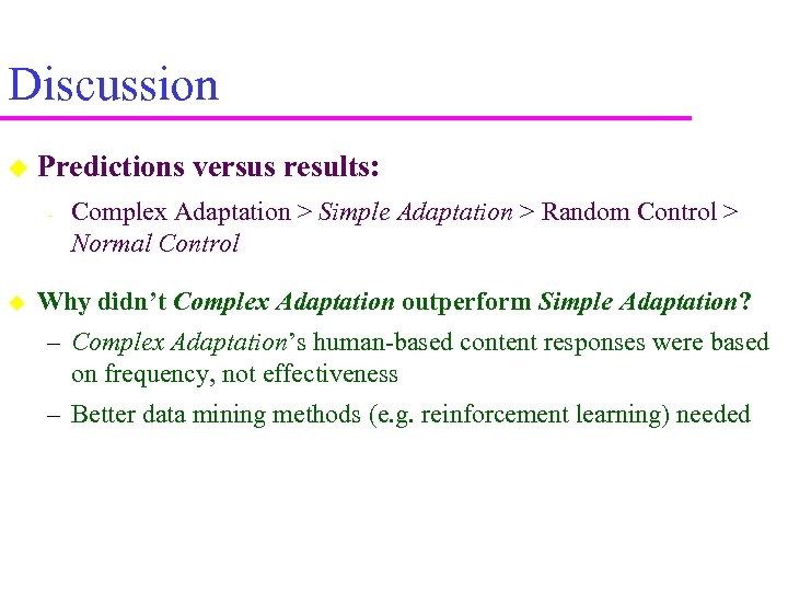 Discussion Predictions versus results: - Complex Adaptation > Simple Adaptation > Random Control >