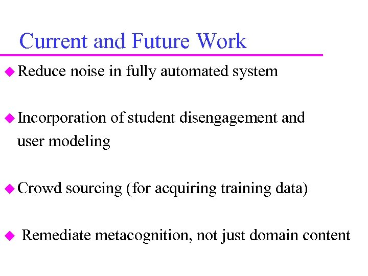 Current and Future Work Reduce noise in fully automated system Incorporation of student disengagement