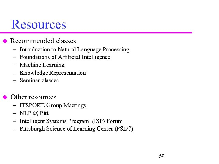 Resources Recommended classes – – – Introduction to Natural Language Processing Foundations of Artificial