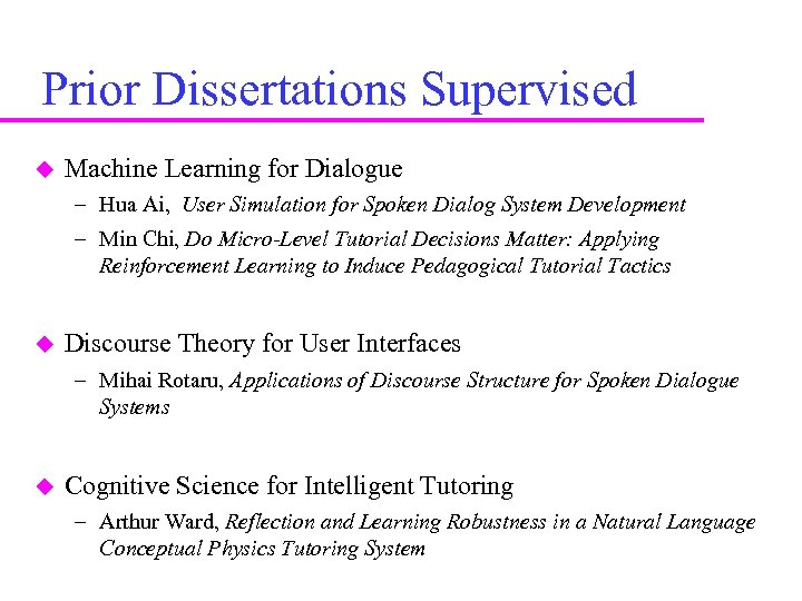 Prior Dissertations Supervised Machine Learning for Dialogue – Hua Ai, User Simulation for Spoken