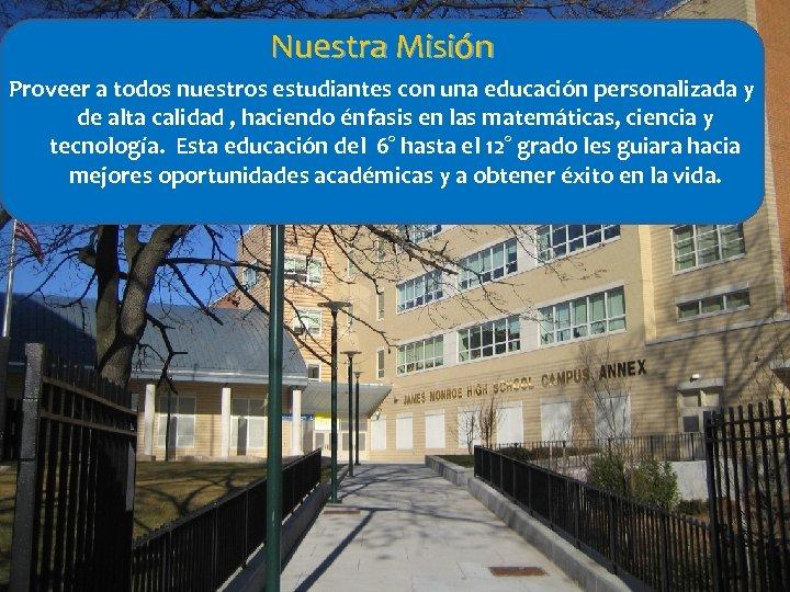 Nuestra Misión Proveer a todos nuestros estudiantes con una educación personalizada y de alta