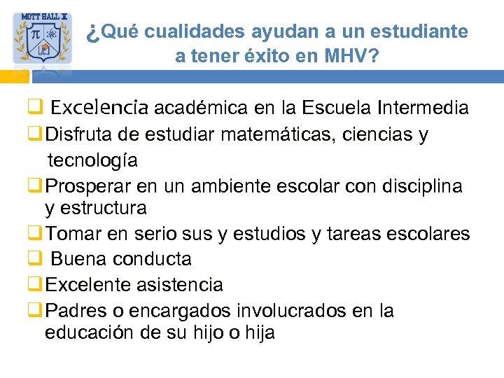 ¿Qué cualidades ayudan a un estudiante a tener éxito en MHV? q Excelencia académica