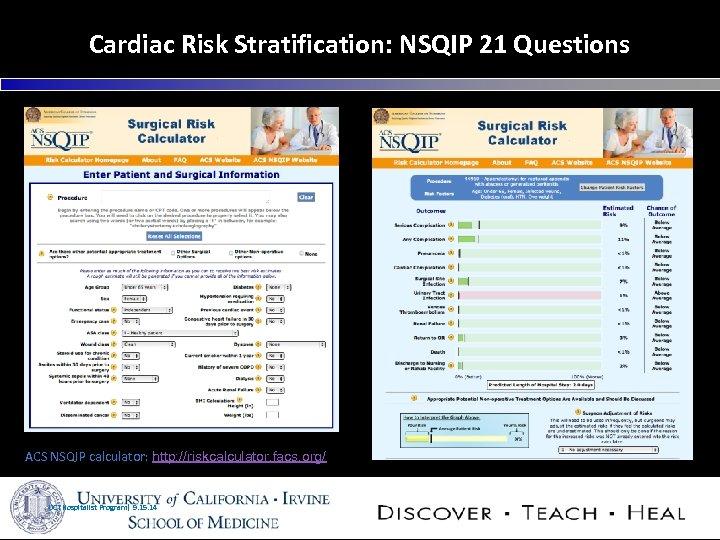 Cardiac Risk Stratification: NSQIP 21 Questions ACS NSQIP calculator: http: //riskcalculator. facs. org/ UCI