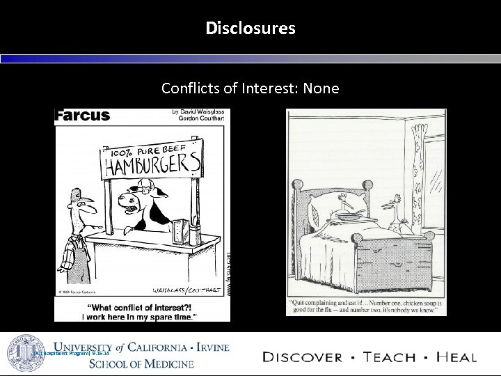 Disclosures Conflicts of Interest: None UCI Hospitalist Program| 9. 15. 14